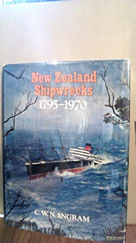 New Zealand Shipwrecks, 1795-1970: Ingram, C. W. N.