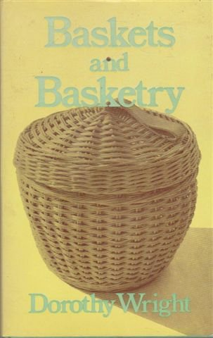 Baskets And Basketry: Wright, Dorothy