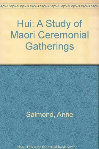 Hui: A Study of Maori Ceremonial Gatherings (A Gold star book) (0589007491) by Salmond, Anne