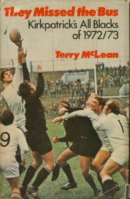 They missed the bus;: Kirkpatrick's All Blacks of 1972/73 (9780589008000) by Terry McLean