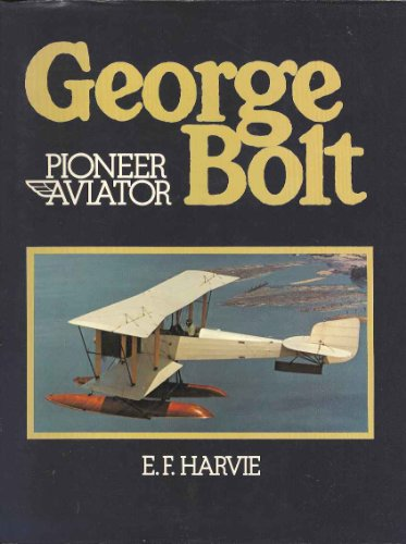 George Bolt. Pioneer Aviator: Harvie, E F
