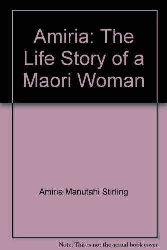 Amiria: The life story of a Maori woman: Stirling, Amiria Manutahi as told to Anne Salmond