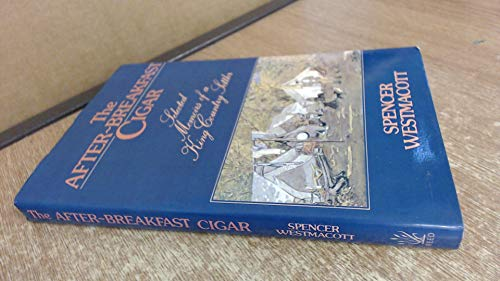 The After-Breakfast Cigar: Selected Memoirs of a King Country Settler: Westmacott, Spencer
