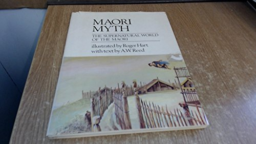 Maori Myth: The Supernatural World of the: Reed, A. W.