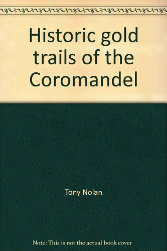 9780589010355: Historic gold trails of the Coromandel: Being a guide for gentle travellers seeking their pleasure amid the scenic shorelines and glorious goldfields ... the peninsula's precious minerals & gemstones