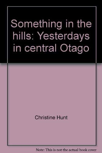Something in the hills: Yesterdays in central: Christine Hunt