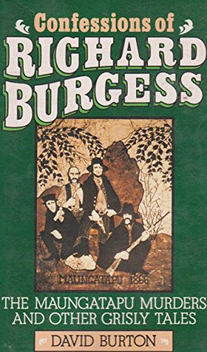Confessions of Richard Burgess. The Maungatapu murders: Burton,David (editor)