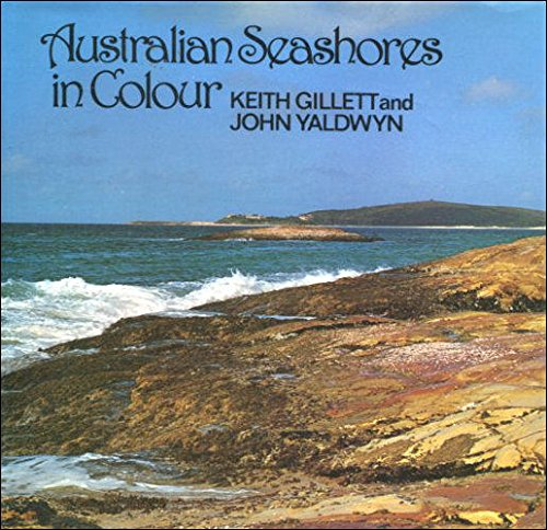 Australian Seashores in Colour: Gillett, Keith; Yaldwyn, John