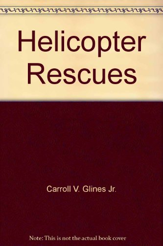 9780590002868: Helicopter Rescues [Taschenbuch] by Carroll V. Glines Jr.
