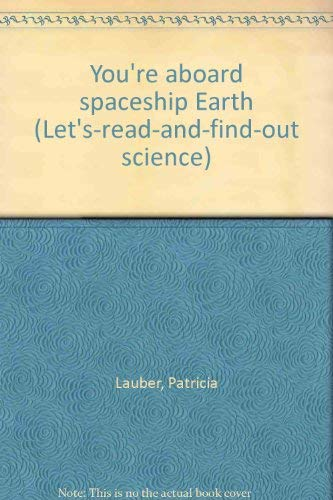 9780590004763: You're aboard spaceship Earth (Let's-read-and-find-out science)