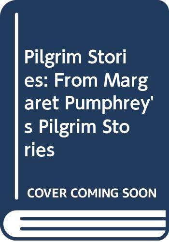 Pilgrim Stories: From Margaret Pumphrey's Pilgrim Stories: Pumphrey, Margaret; Hall,