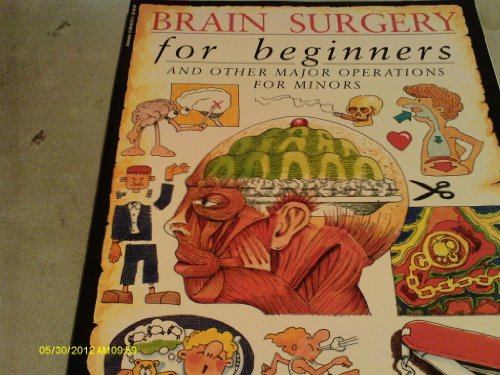 9780590031875: Brain Surgery for Beginners and Other Major Operations for Minors: a Scalpel-free Guide to Your Insides