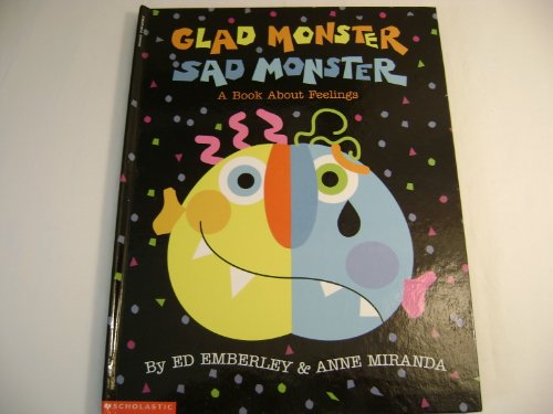 Glad Monster Sad Monster: A Book About Feelings: Anne Miranda; Ed Emberley
