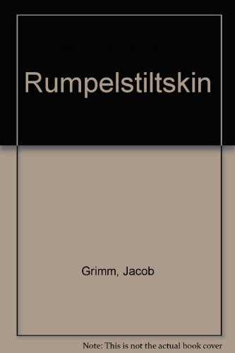 Rumpelstiltskin A Tale Told Long Ago by the Grimm Brothers: Grimm, Jacob; Grimm, Wilhelm