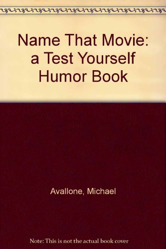 Name That Movie:  a Test Yourself Humor Book (0590053922) by Avallone, Michael