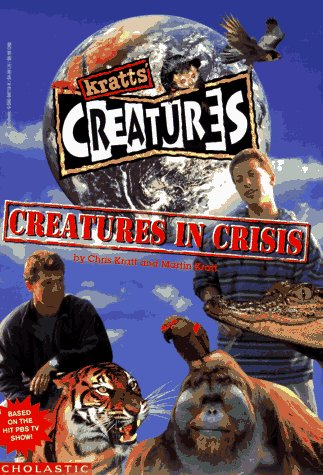 Creatures in Crisis (Kratts' Creatures) (0590066056) by Chris Kratt; Martin Kratt