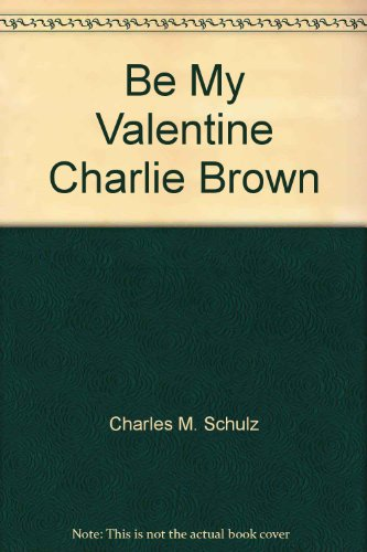 BE MY VALENTINE CHARLIE BROWN: Schulz, Charles M.
