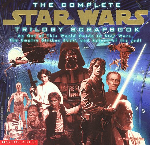 9780590066532: The Complete Star Wars Trilogy Scrapbook: An Out of This World Guide to Star Wars, the Empire Strikes Back, and Return of the Jedi
