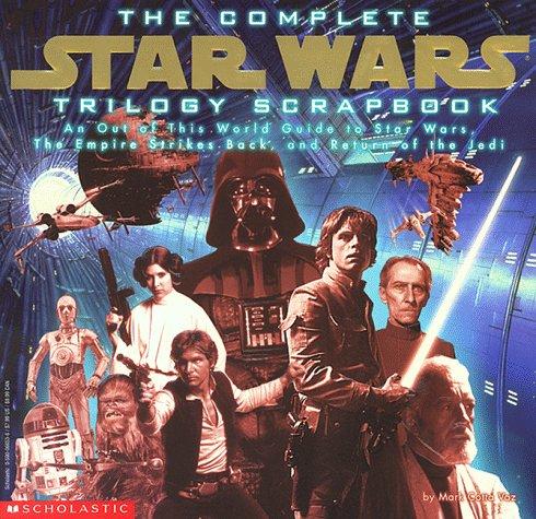 The Complete Star Wars Trilogy Scrapbook: Vaz, Mark C.