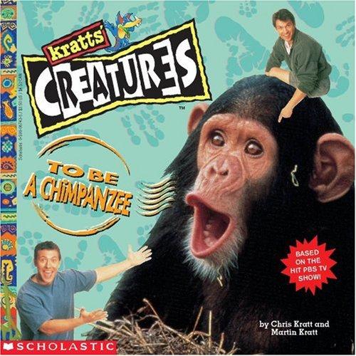 To Be A Chimpanzee (Kratt's Creatures) (9780590067430) by Chris Kratt; Martin Kratt