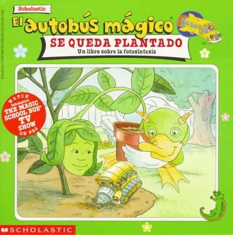 9780590067683: El autobus magico Se Queda Plantado / The Magic School Bus Gets Planted: Un Libro Sobre La Fotosintesis / A Book About Photosynthesis (El Autobus Magico / the Magic School Bus)