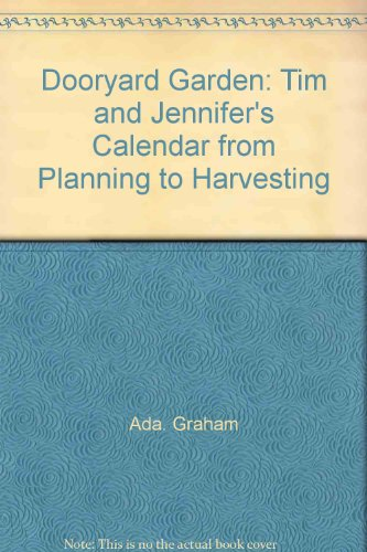 Dooryard Garden: Tim and Jennifer's Calendar from Planning to Harvesting