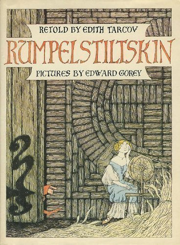 Rumpelstiltskin, A Tale Told Long Ago by the Brothers Grimm: Tarcov, Edith; Gorey, Edward