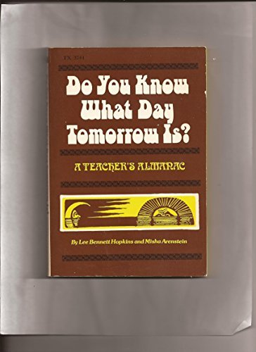 Do You Know What Day Tomorrow Is?: A Teacher's Almanac: Lee Bennett Hopkins