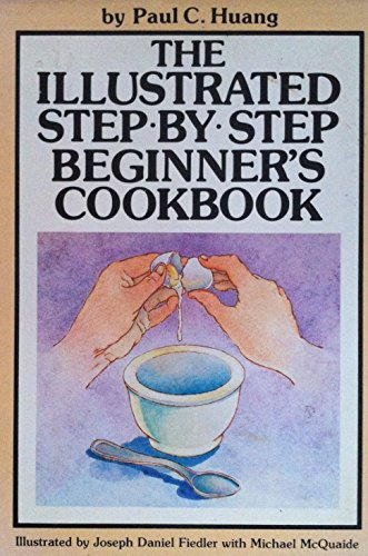 The illustrated step-by-step beginner's cookbook: Huang, Paul C