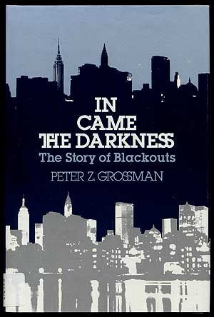 In came the darkness: The story of blackouts: Grossman, Peter Z
