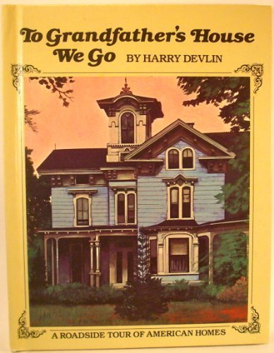 To grandfather's house we go: A roadside tour of American homes: Devlin, Harry