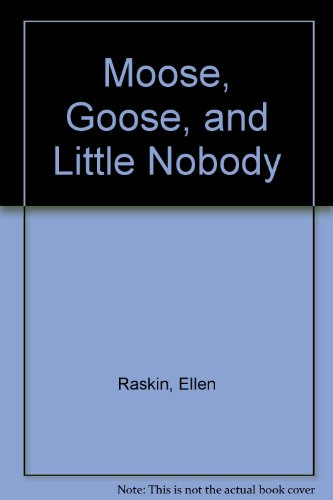 Moose, Goose, and Little Nobody (0590077759) by Ellen Raskin