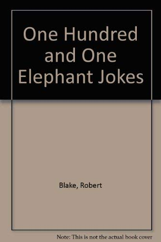 101 One Hundred and One Elephant Jokes: Blake, Robert / William Hogarth -- (illustrator)