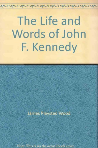 Life and Words of John F.Kennedy: Wood, James