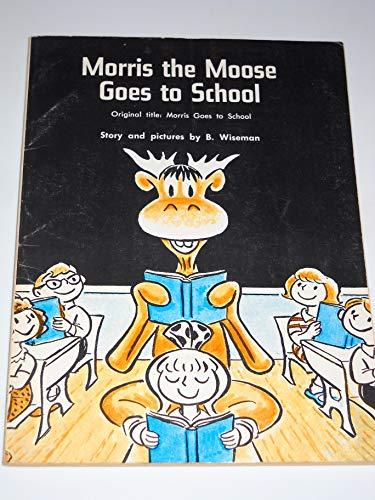 Morris the Moose Goes to School: Wiseman, Bernard