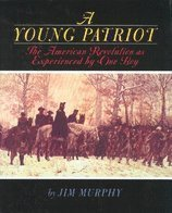 A Young Patriot The American Revolution as Experienced by One Boy