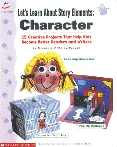 Let's Learn About Story Elements: Character (Grades 2-5) (0590107178) by Michelle O'Brien-Palmer