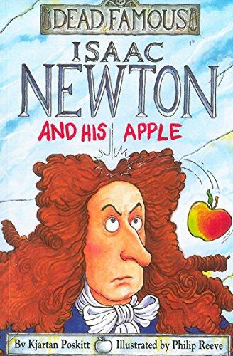 Isaac Newton and his Apple (Dead Famous): Poskitt, Kjartan