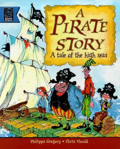 Pirate Story: A Tale of the High: Gregory, Philippa