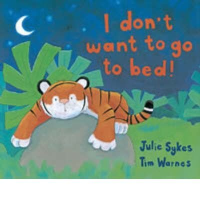 9780590126915: [I Don't Want to Go to Bed!] [by: Julie Sykes]