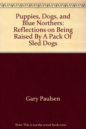 9780590129893: Puppies, Dogs, and Blue Northers: Reflections on Being Raised By A Pack Of Sled Dogs