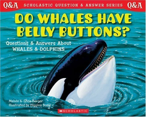 Do Whales Have Belly Buttons: Questions and Answers About Whales and Dolphins (Berger, Melvin. Scholastic Question and Answer Series.) (0590130889) by Melvin Berger