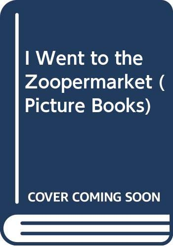 9780590136655: I Went to the Zoopermarket (Picture Books)