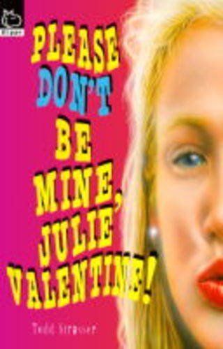 Please Don't Be Mine, Julie Valentine (Hippo) (9780590137584) by Strasser, Todd