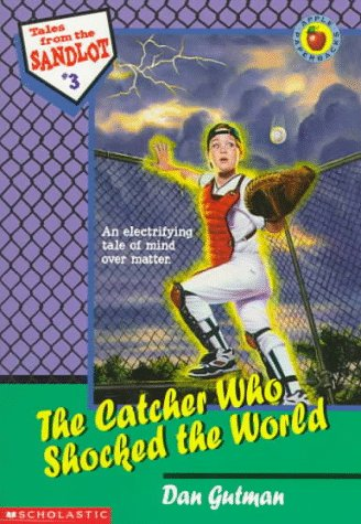 The Catcher Who Shocked the World (Tales from the Sandlot) (059013762X) by Dan Gutman