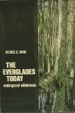 The Everglades Today: Endangered Wilderness: George X. Sand
