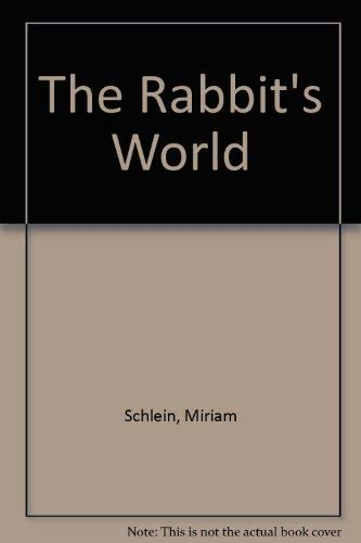 The Rabbit's World: Schlein, Miriam