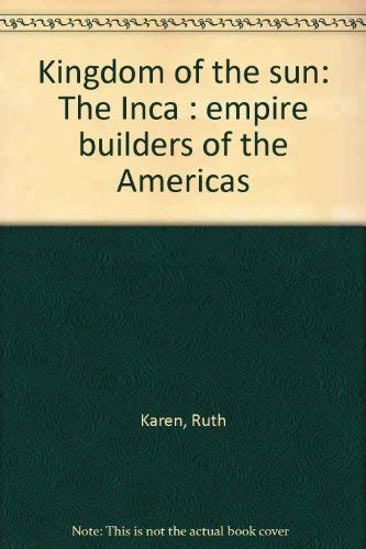 Kingdom of the Sun; The Inca: Empire Buiders of the Americas