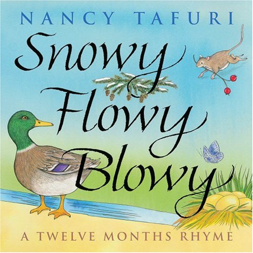 Snowy Flowy Blowy: A Twelve Months Rhyme (0590189735) by Nancy Tafuri; Gregory Gander