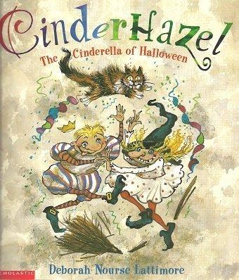 Cinderhazel: The Cinderella of Halloween: Lattimore, Deborah Nourse
